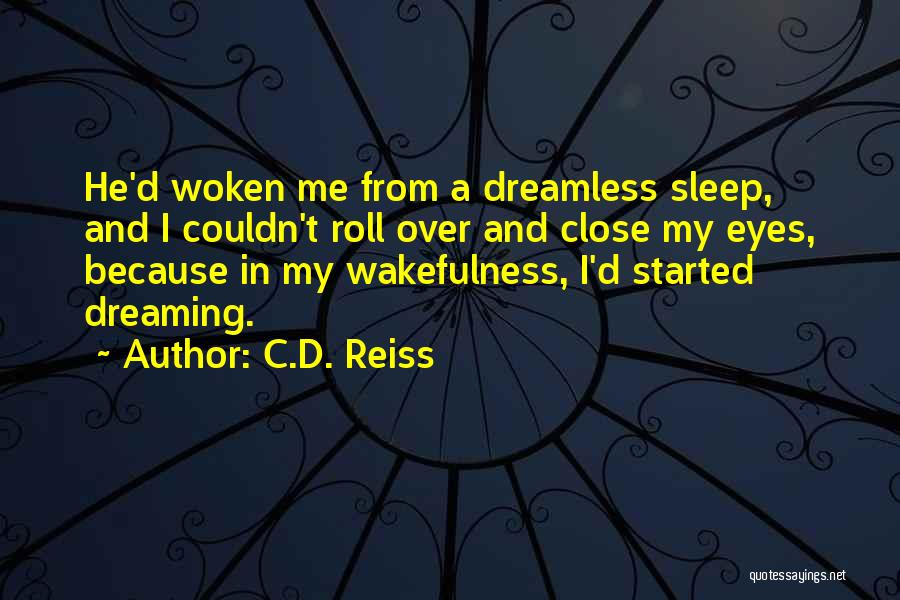 Wakefulness Quotes By C.D. Reiss