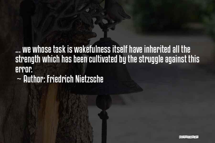 Wakefulness Quotes By Friedrich Nietzsche