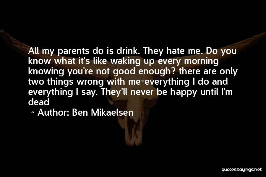 Waking Up Morning Quotes By Ben Mikaelsen
