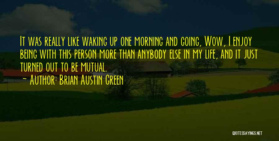 Waking Up Morning Quotes By Brian Austin Green