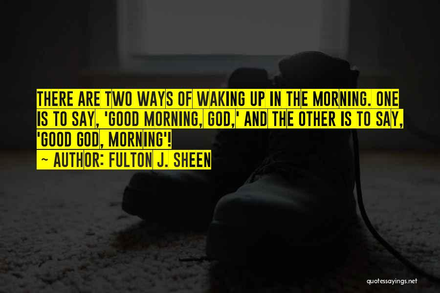 Waking Up Morning Quotes By Fulton J. Sheen
