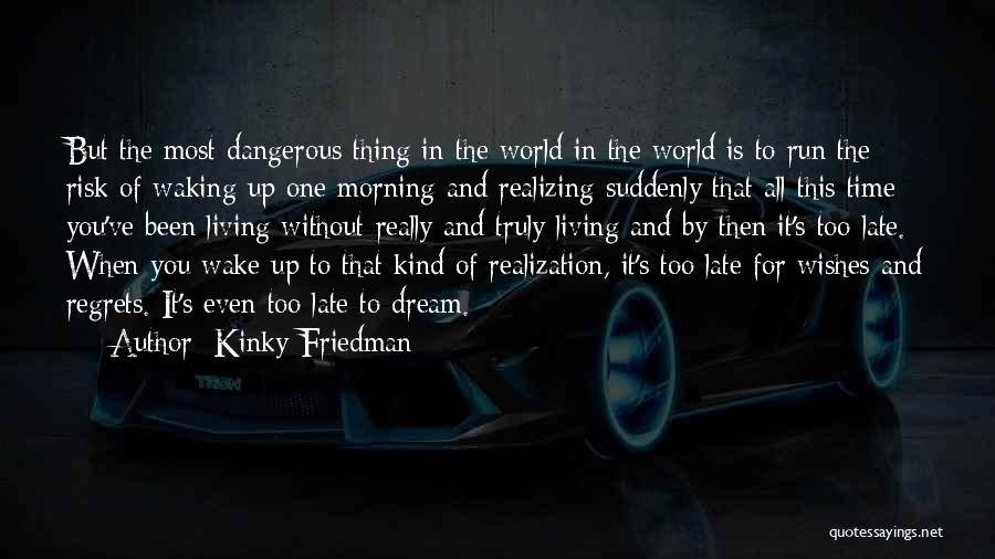 Waking Up Morning Quotes By Kinky Friedman