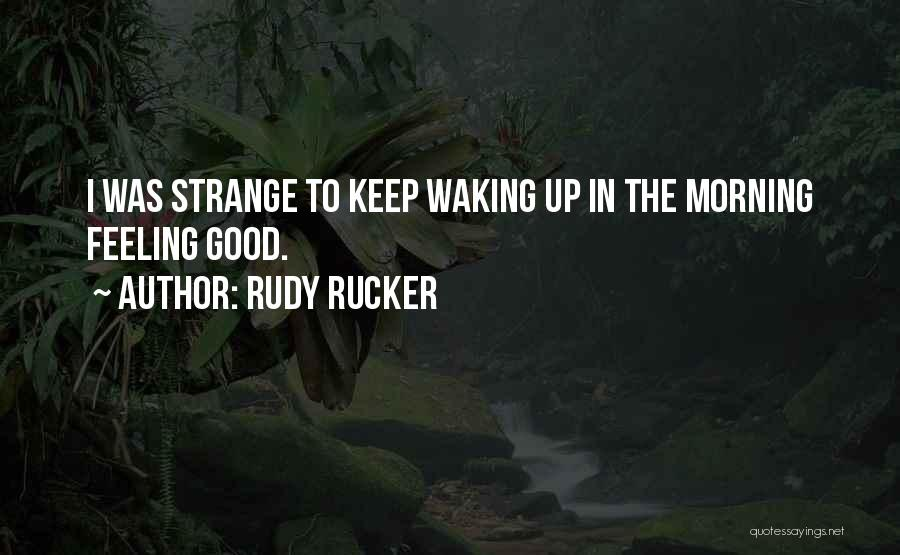 Waking Up Morning Quotes By Rudy Rucker