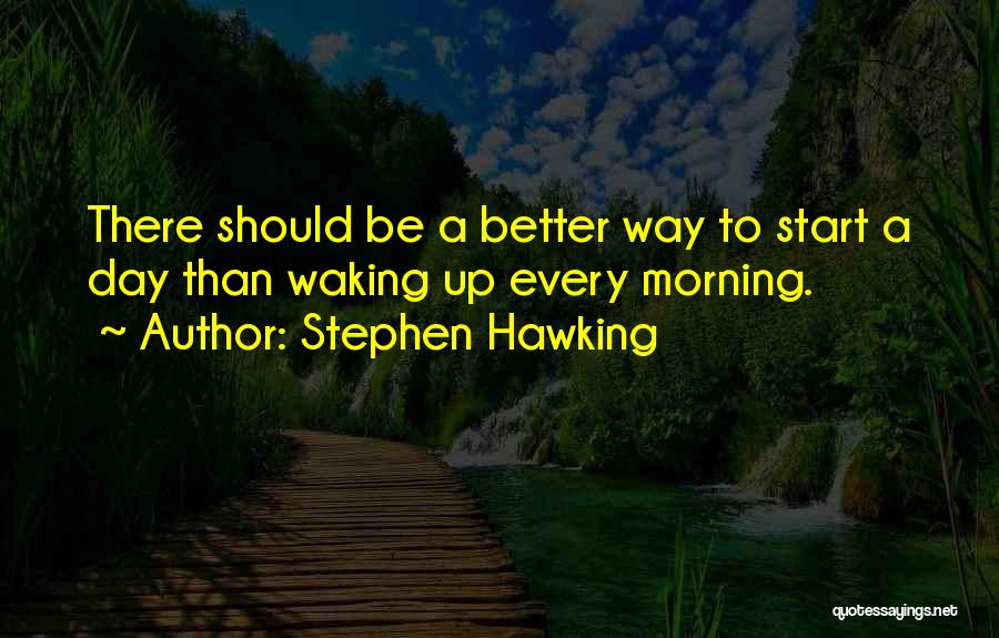 Waking Up Morning Quotes By Stephen Hawking