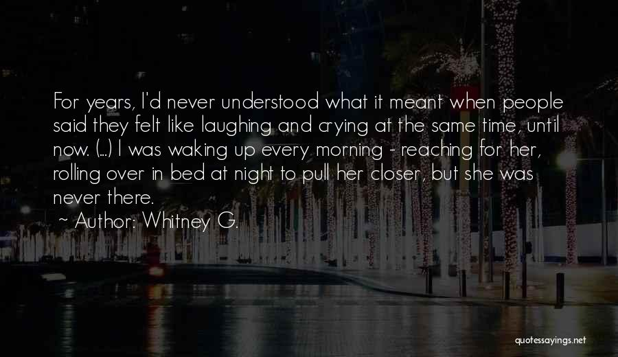 Waking Up Morning Quotes By Whitney G.