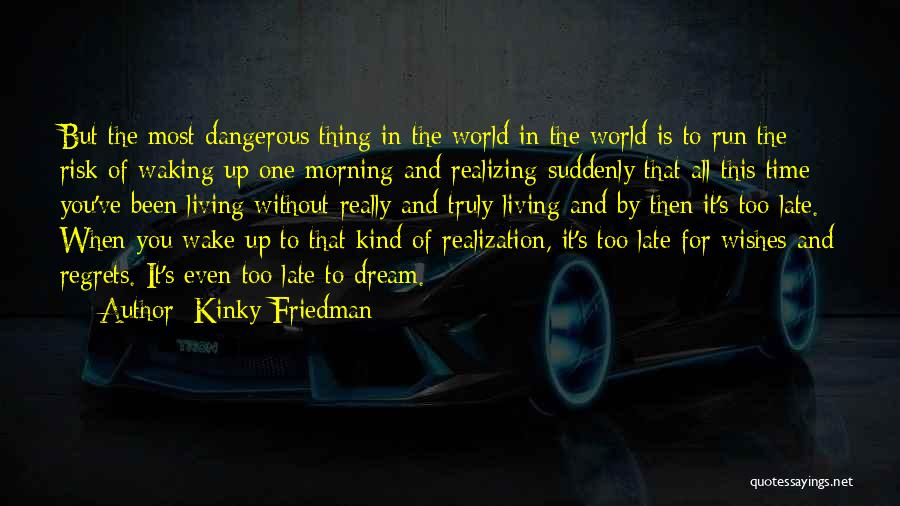 Waking Up Without You Quotes By Kinky Friedman