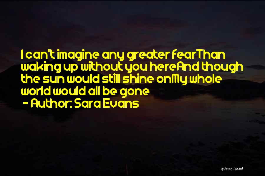 Waking Up Without You Quotes By Sara Evans