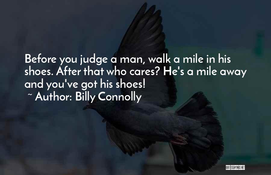 Walk A Mile In My Shoes Before You Judge Quotes By Billy Connolly