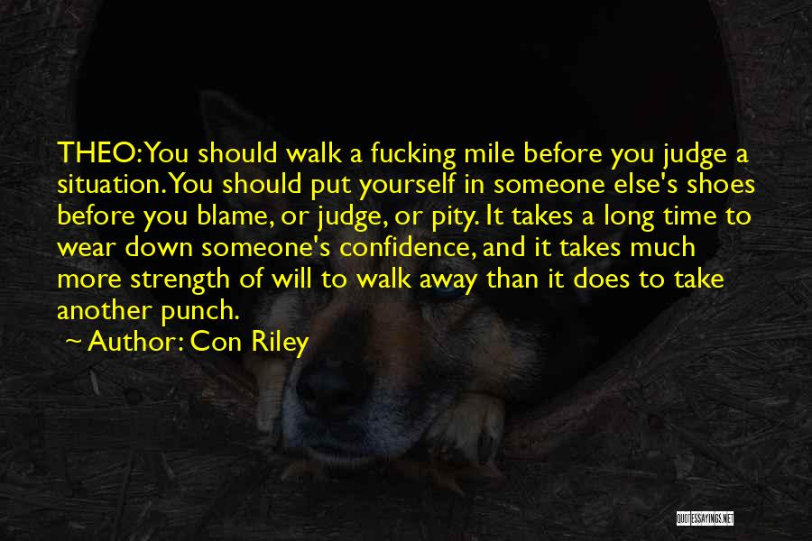 Walk A Mile In My Shoes Before You Judge Quotes By Con Riley