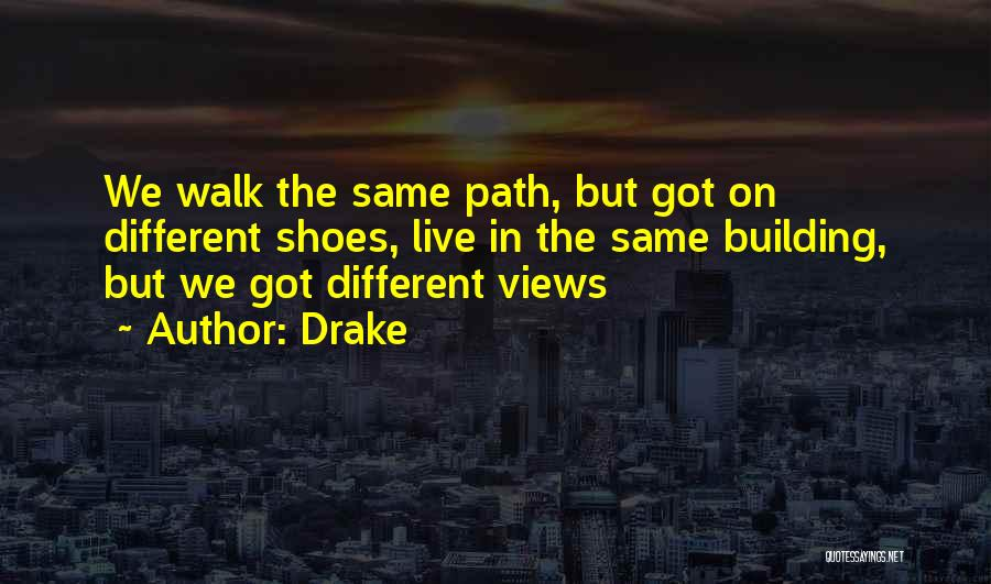 Walk Into My Shoes Quotes By Drake