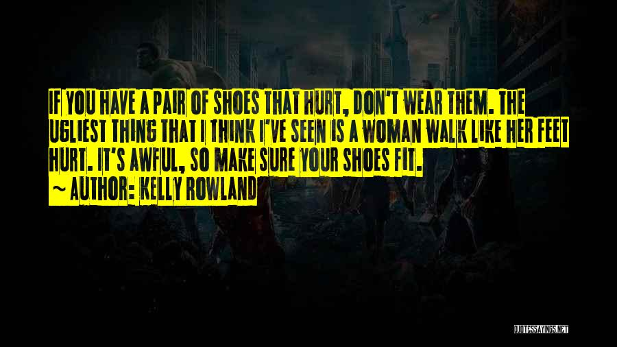 Walk Into My Shoes Quotes By Kelly Rowland