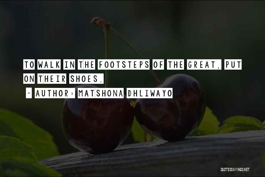 Walk Into My Shoes Quotes By Matshona Dhliwayo