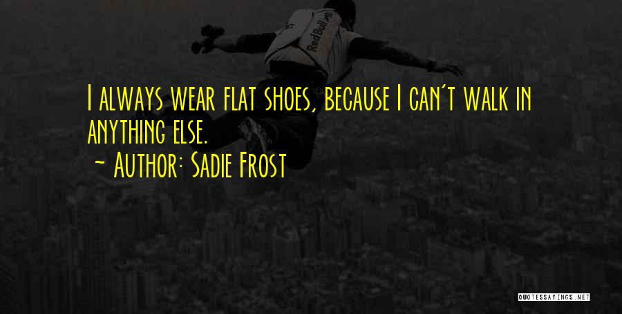 Walk Into My Shoes Quotes By Sadie Frost