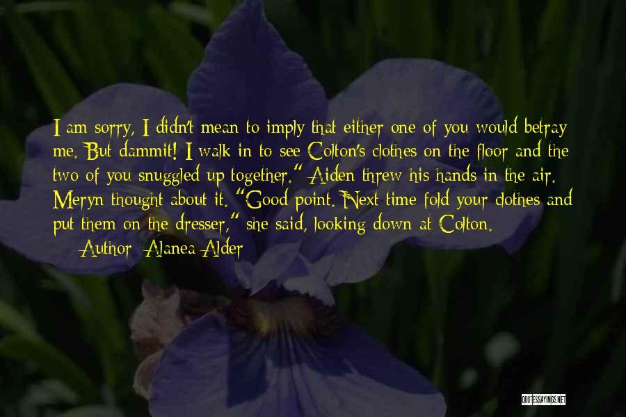 Walk Next To Me Quotes By Alanea Alder