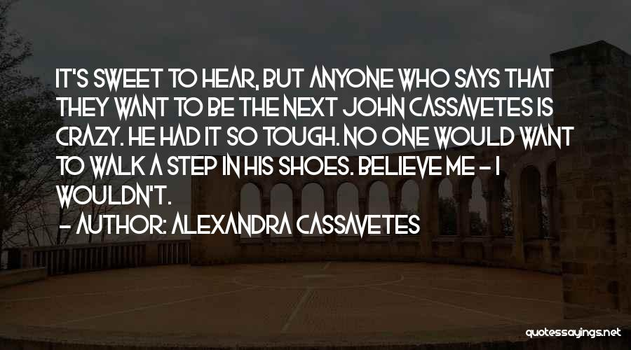 Walk Next To Me Quotes By Alexandra Cassavetes