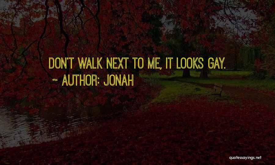 Walk Next To Me Quotes By Jonah
