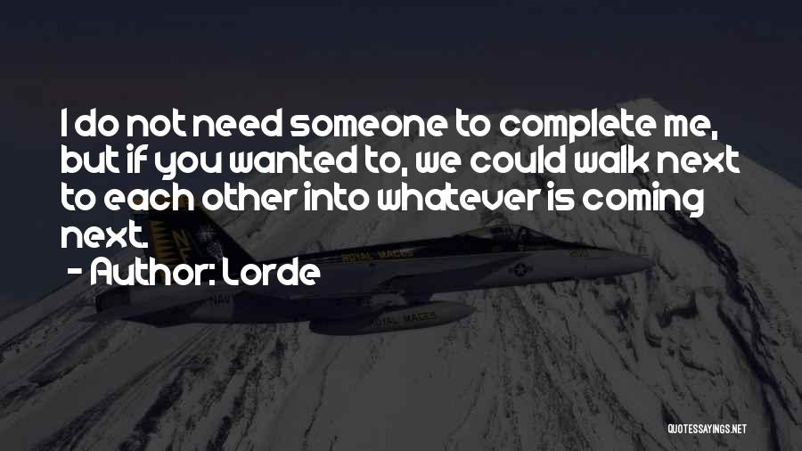 Walk Next To Me Quotes By Lorde