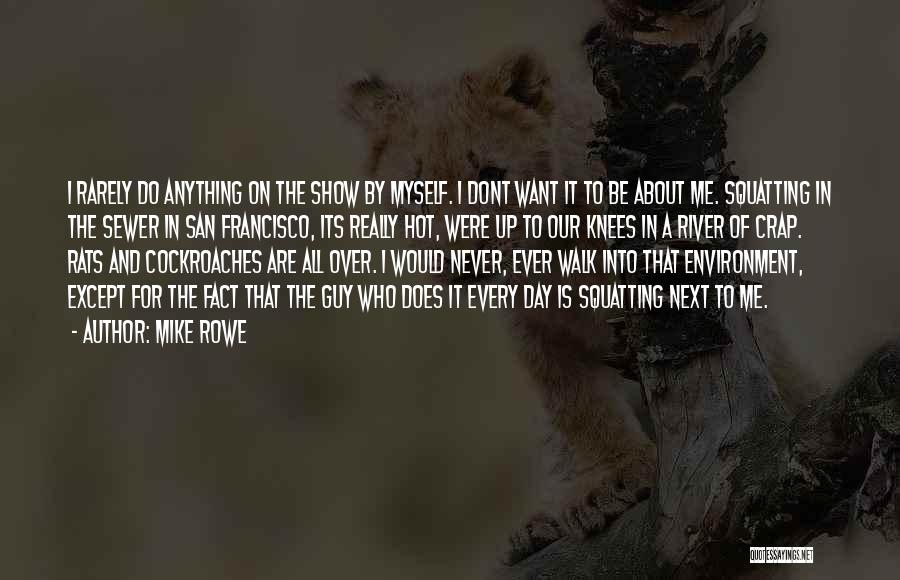 Walk Next To Me Quotes By Mike Rowe