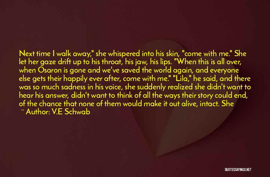 Walk Next To Me Quotes By V.E Schwab