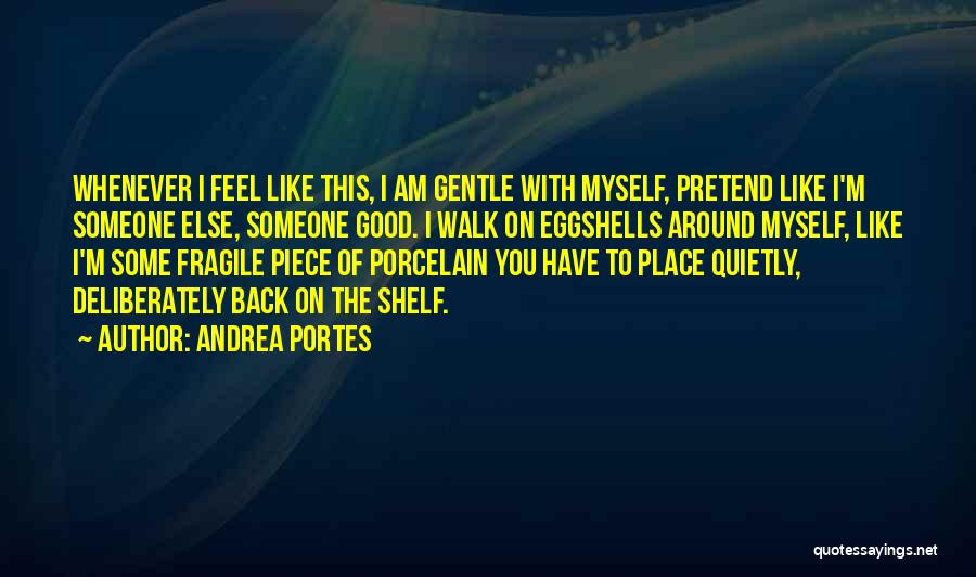 Walk On Eggshells Quotes By Andrea Portes