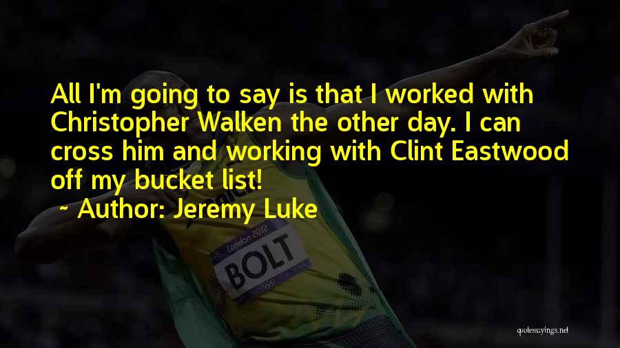 Walken Quotes By Jeremy Luke