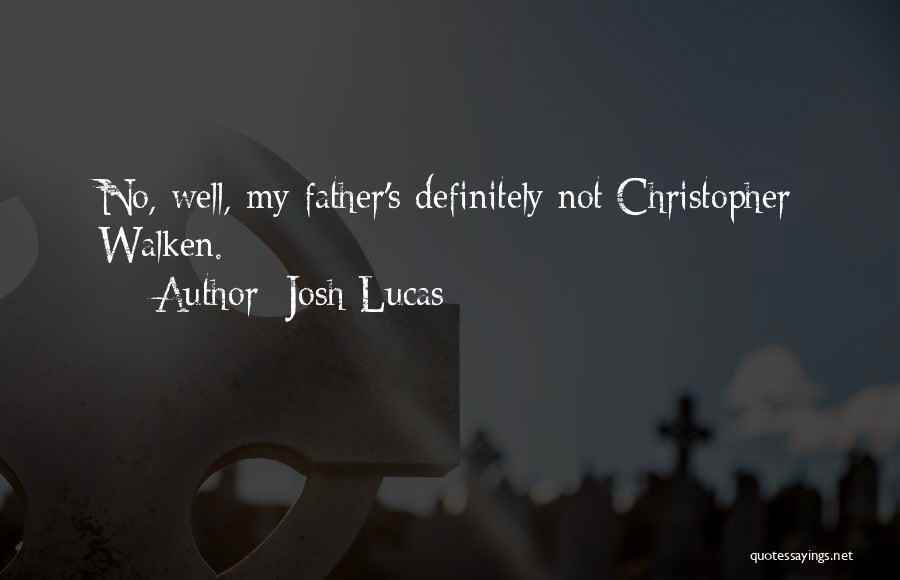 Walken Quotes By Josh Lucas