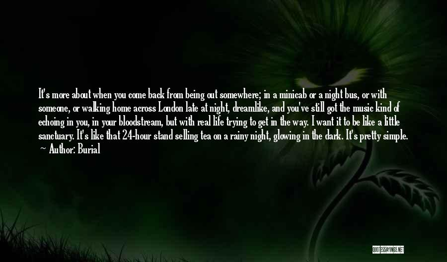 Walking Back Into My Life Quotes By Burial