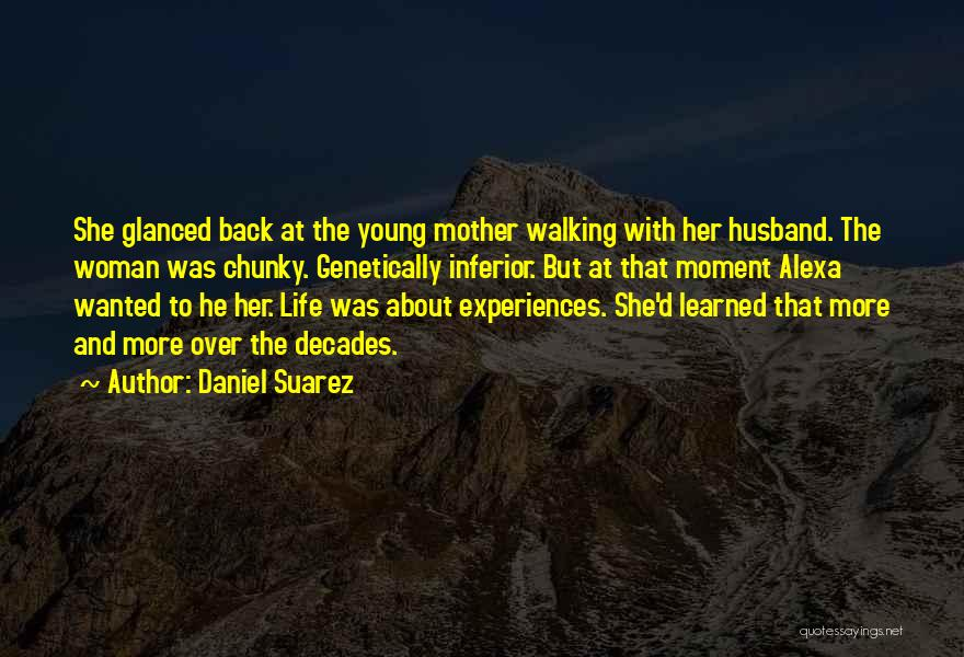 Walking Back Into My Life Quotes By Daniel Suarez