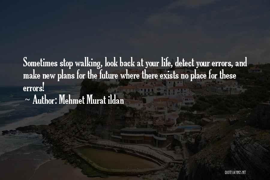 Walking Back Into My Life Quotes By Mehmet Murat Ildan