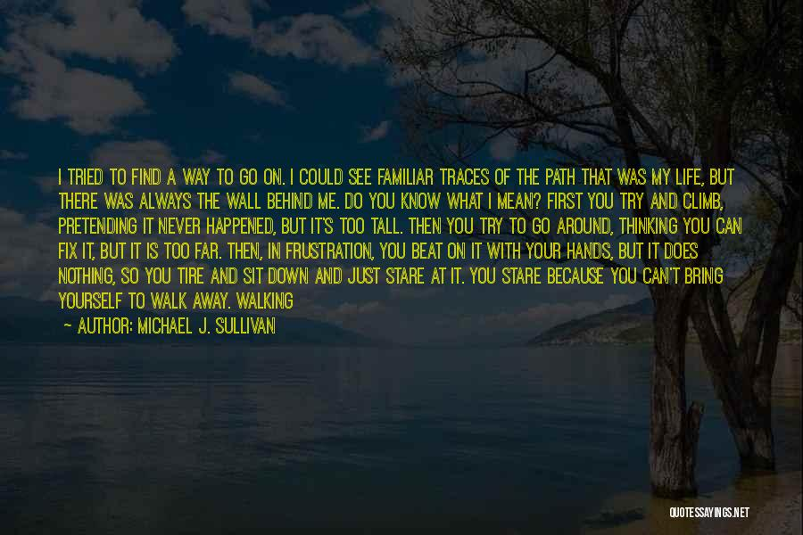 Walking Back Into My Life Quotes By Michael J. Sullivan