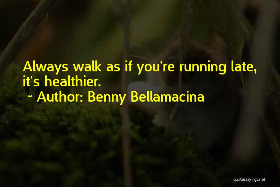 Walking Good For Health Quotes By Benny Bellamacina