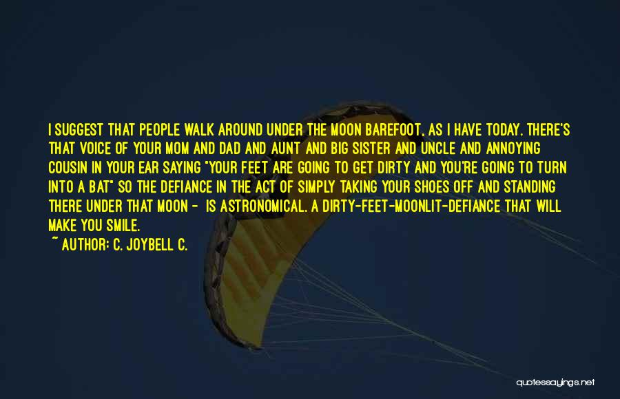 Walking In Your Shoes Quotes By C. JoyBell C.