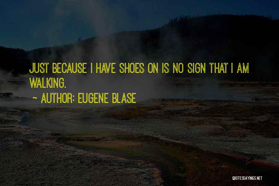 Walking In Your Shoes Quotes By Eugene Blase