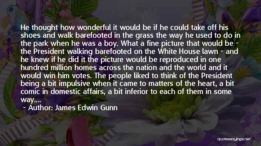 Walking In Your Shoes Quotes By James Edwin Gunn