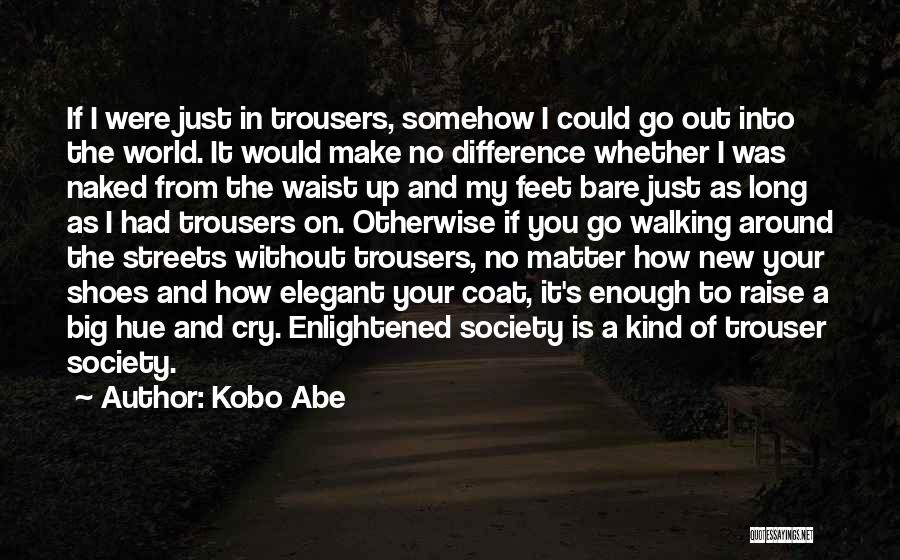 Walking In Your Shoes Quotes By Kobo Abe