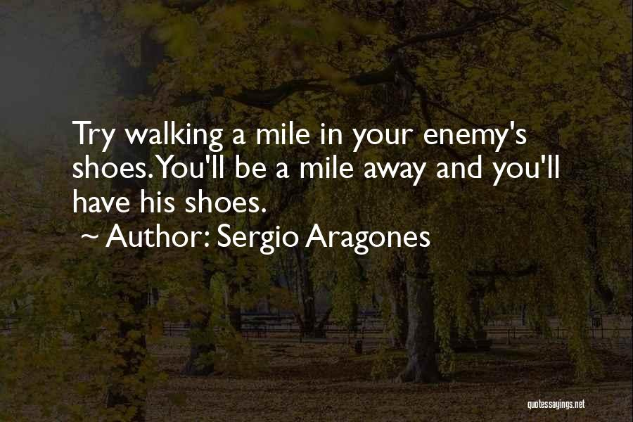 Walking In Your Shoes Quotes By Sergio Aragones