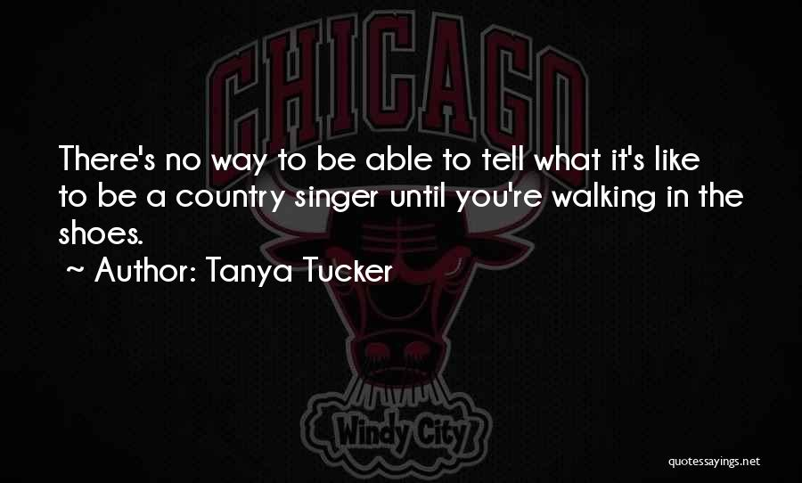 Walking In Your Shoes Quotes By Tanya Tucker