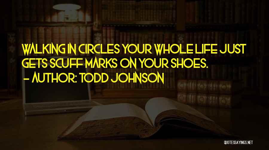 Walking In Your Shoes Quotes By Todd Johnson