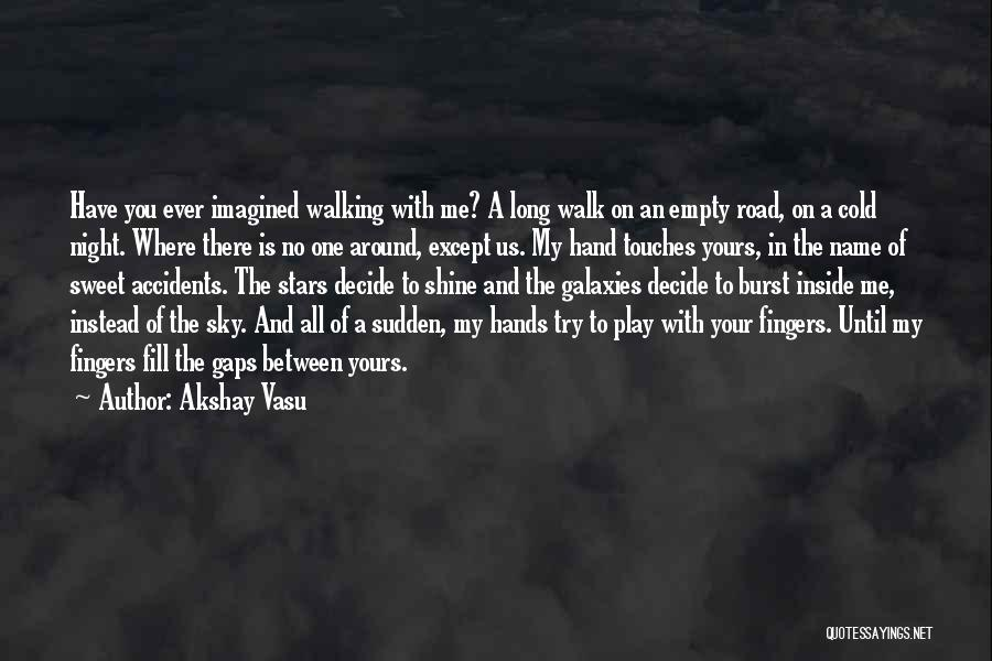 Walking On The Road Quotes By Akshay Vasu