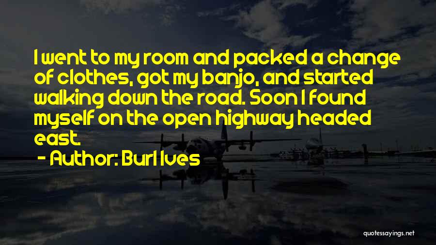 Walking On The Road Quotes By Burl Ives