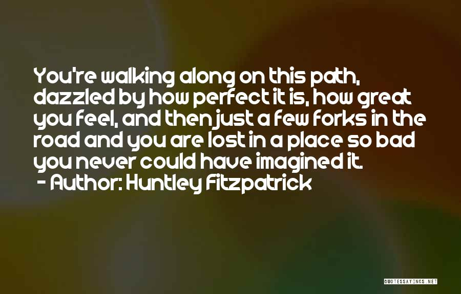 Walking On The Road Quotes By Huntley Fitzpatrick