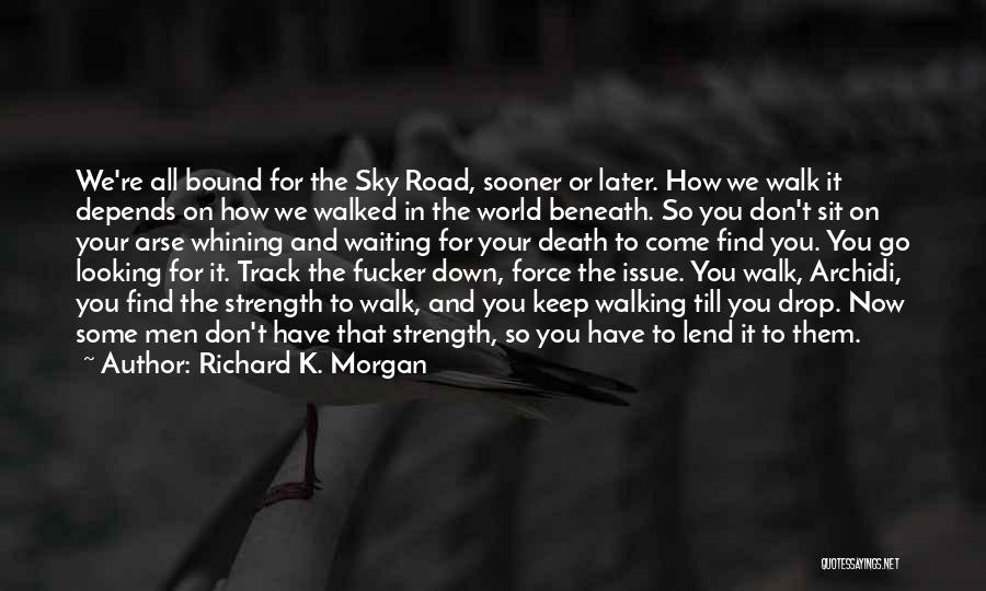 Walking On The Road Quotes By Richard K. Morgan