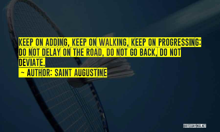 Walking On The Road Quotes By Saint Augustine