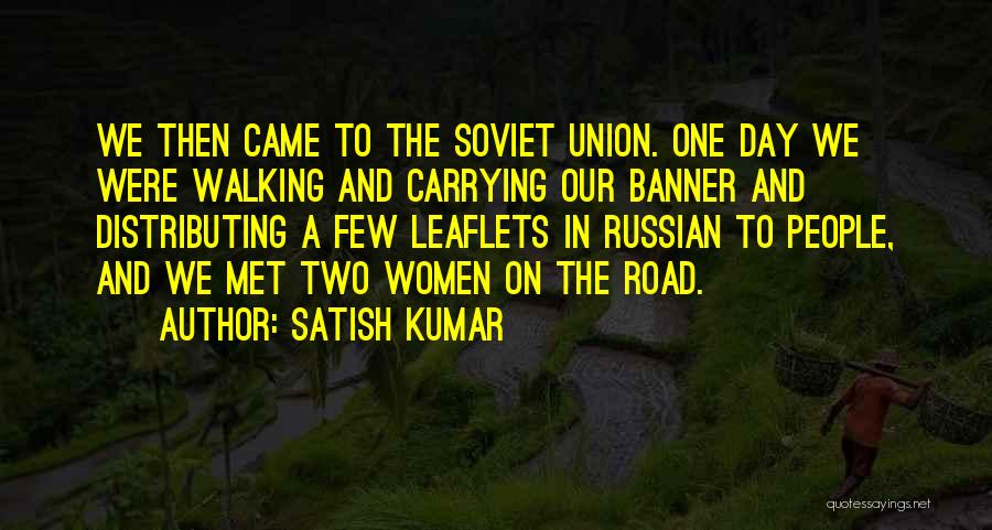 Walking On The Road Quotes By Satish Kumar