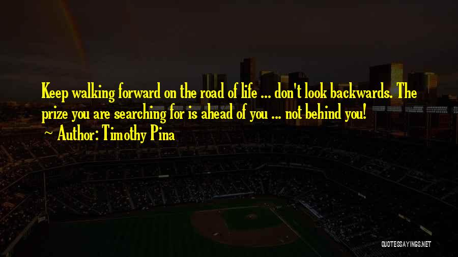 Walking On The Road Quotes By Timothy Pina