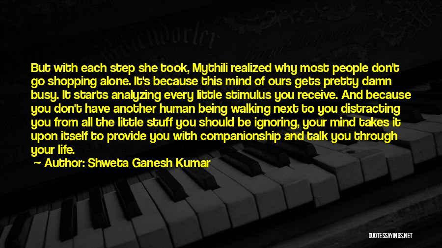 Walking Through Life Alone Quotes By Shweta Ganesh Kumar