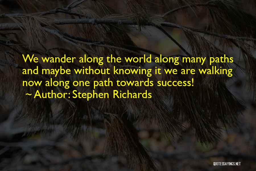 Walking Towards Success Quotes By Stephen Richards