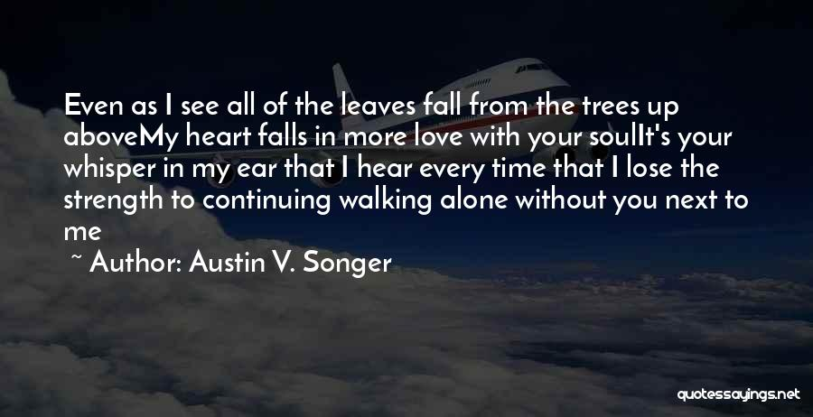 Walking With You Love Quotes By Austin V. Songer