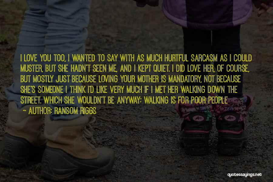Walking With You Love Quotes By Ransom Riggs