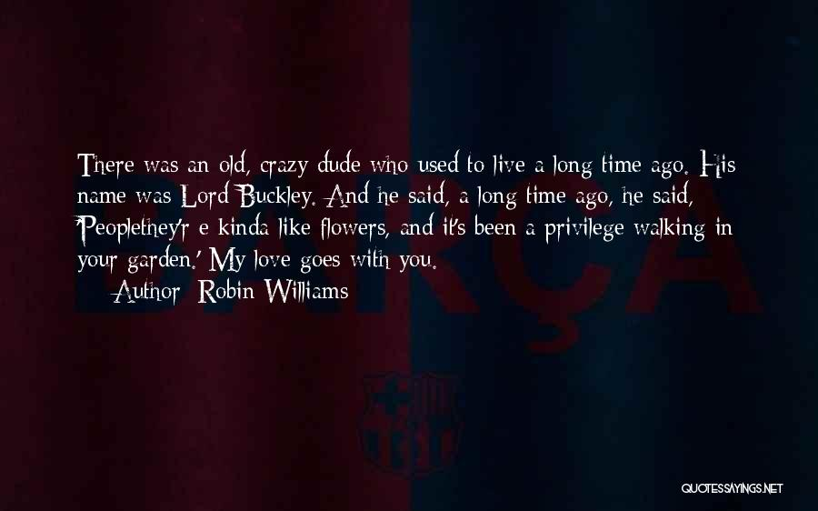 Walking With You Love Quotes By Robin Williams